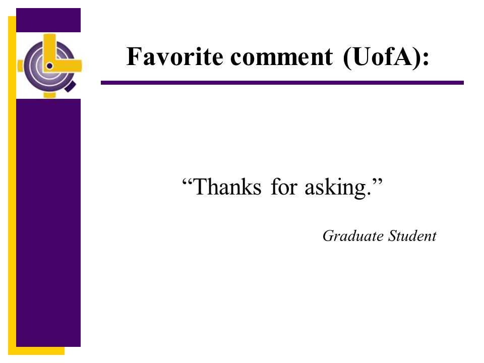 Thanks for asking. Graduate Student Favorite comment (UofA):