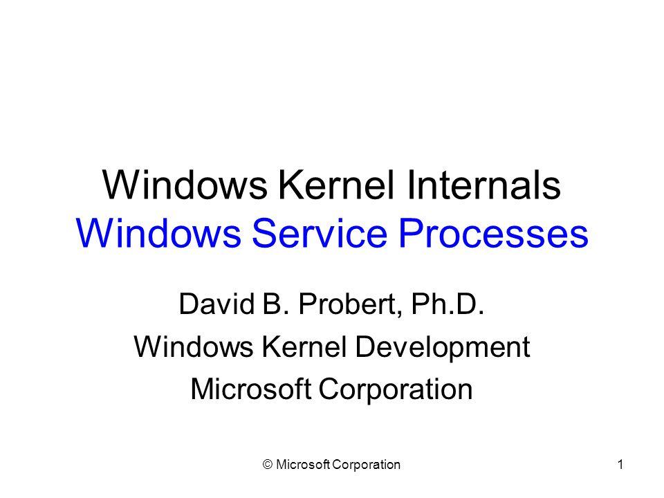 © Microsoft Corporation1 Windows Kernel Internals Windows Service Processes David B.