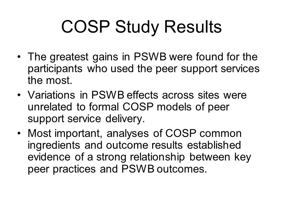 COSP Study Results The greatest gains in PSWB were found for the participants who used the peer support services the most.