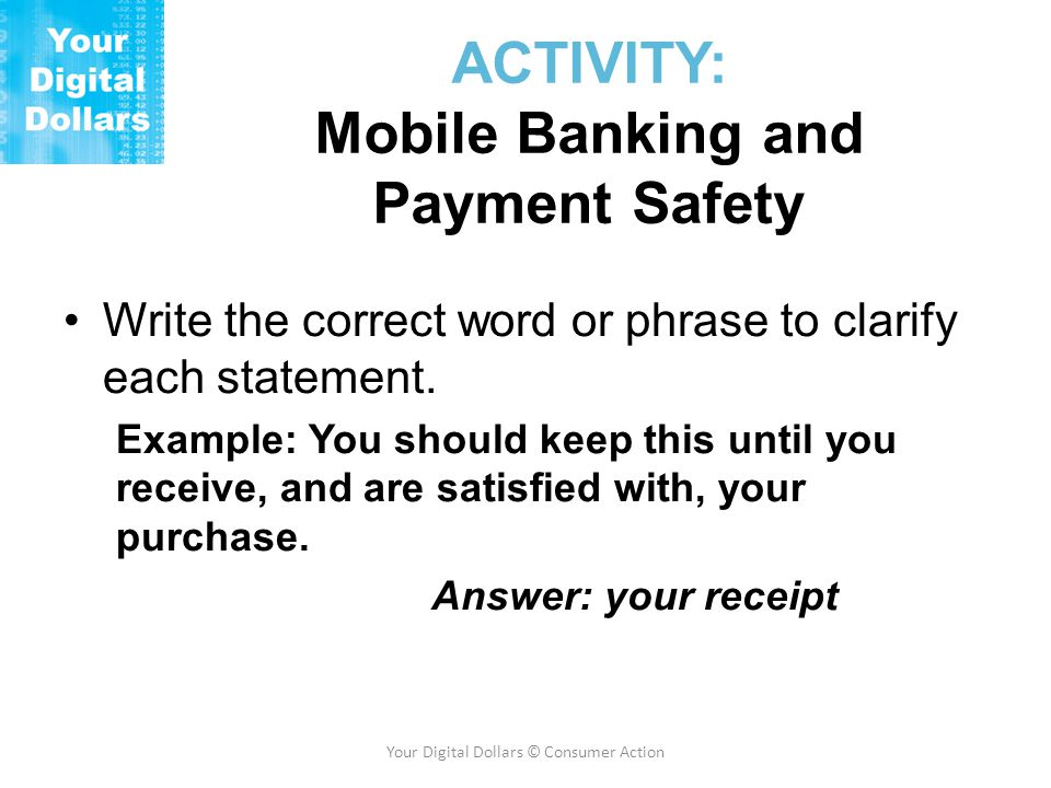 ACTIVITY: Mobile Banking and Payment Safety Write the correct word or phrase to clarify each statement.