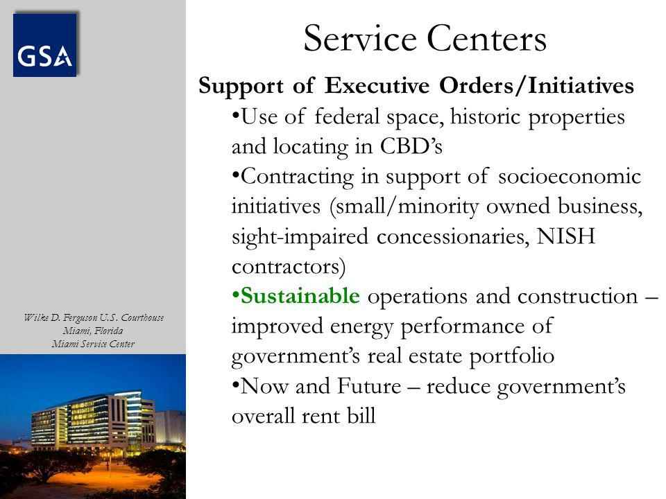 Wilke D. Ferguson U.S. Courthouse Miami, Florida Miami Service Center Support of Executive Orders/Initiatives Use of federal space, historic propertie