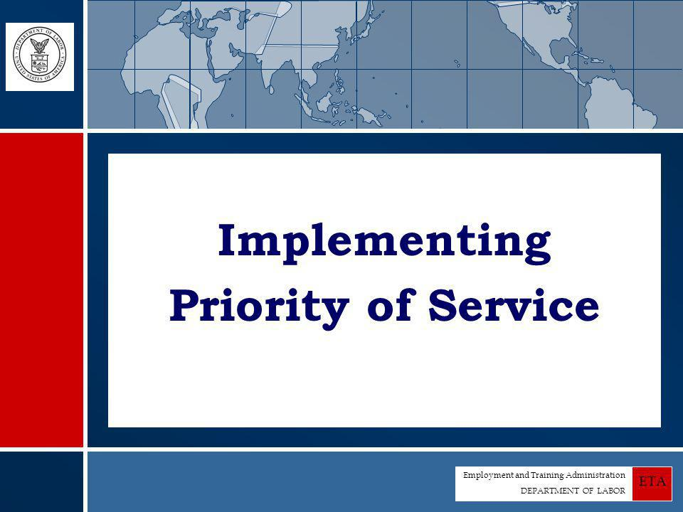 Employment and Training Administration DEPARTMENT OF LABOR ETA Implementing Priority of Service
