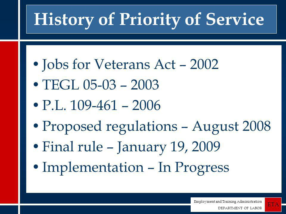 Employment and Training Administration DEPARTMENT OF LABOR ETA History of Priority of Service Jobs for Veterans Act – 2002 TEGL 05-03 – 2003 P.L.