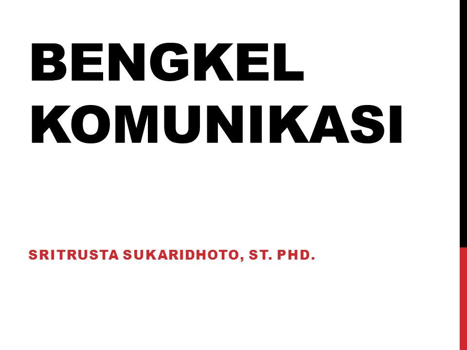 BENGKEL KOMUNIKASI SRITRUSTA SUKARIDHOTO, ST. PHD.