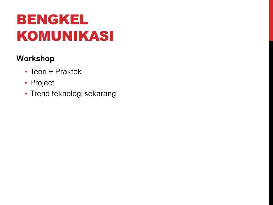 BENGKEL KOMUNIKASI Workshop Teori + Praktek Project Trend teknologi sekarang