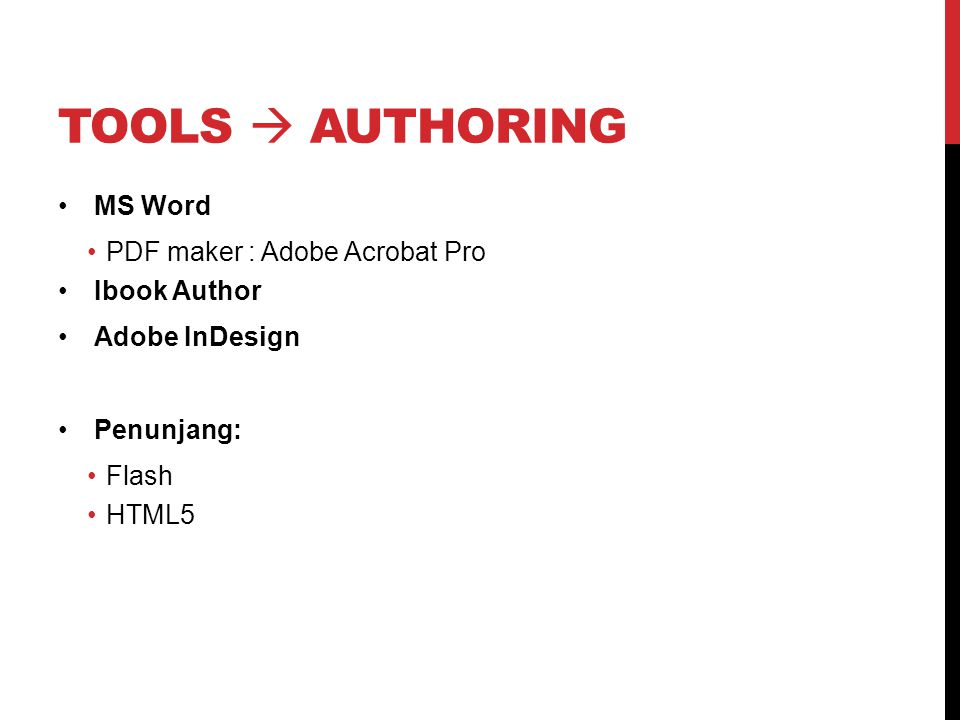 TOOLS  AUTHORING MS Word PDF maker : Adobe Acrobat Pro Ibook Author Adobe InDesign Penunjang: Flash HTML5