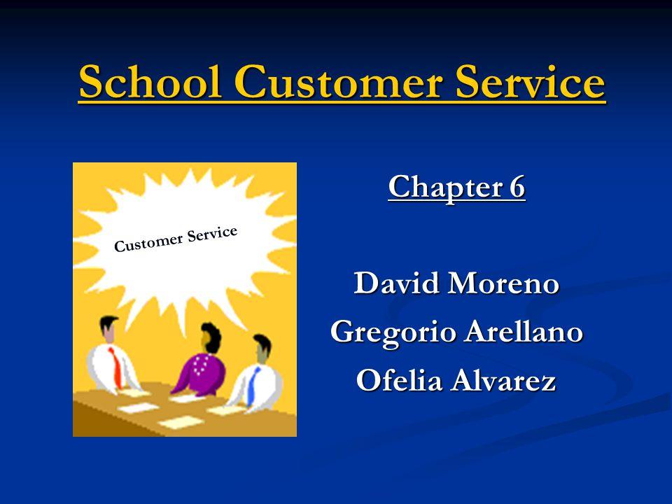 School Customer Service Chapter 6 David Moreno Gregorio Arellano Ofelia Alvarez Customer Service