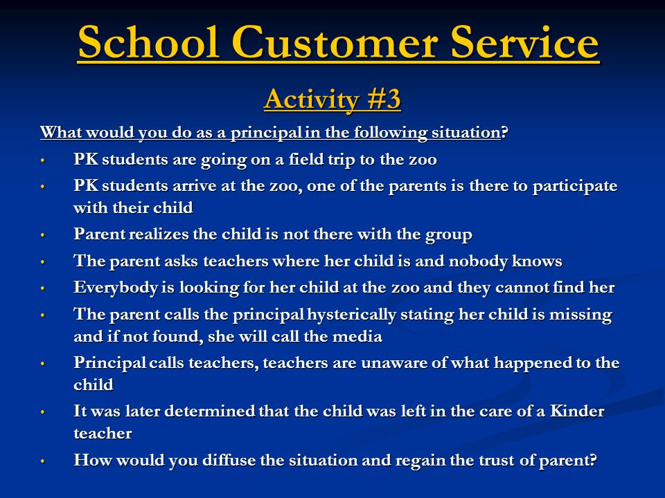 School Customer Service Activity #3 What would you do as a principal in the following situation? PK students are going on a field trip to the zoo PK s