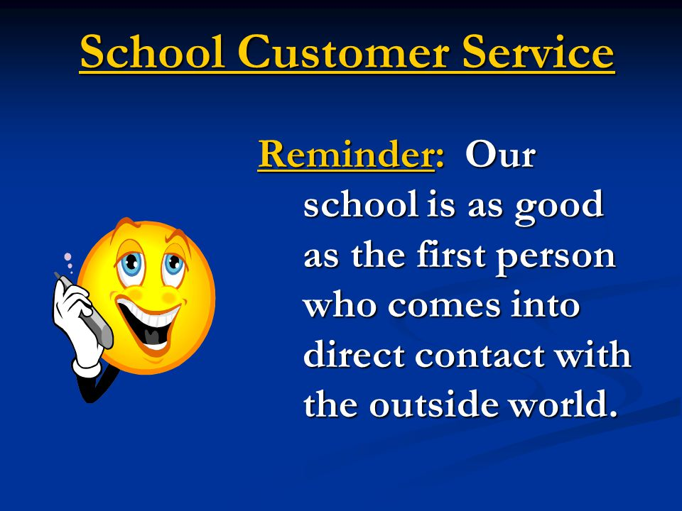 School Customer Service Reminder: Our school is as good as the first person who comes into direct contact with the outside world.