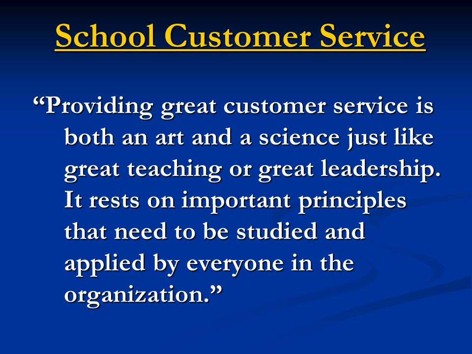 """School Customer Service """"Providing great customer service is both an art and a science just like great teaching or great leadership. It rests on impor"""