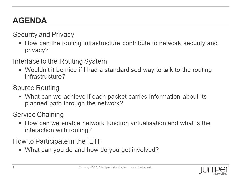 3 Copyright © 2013 Juniper Networks, Inc. www.juniper.net AGENDA Security and Privacy  How can the routing infrastructure contribute to network secur