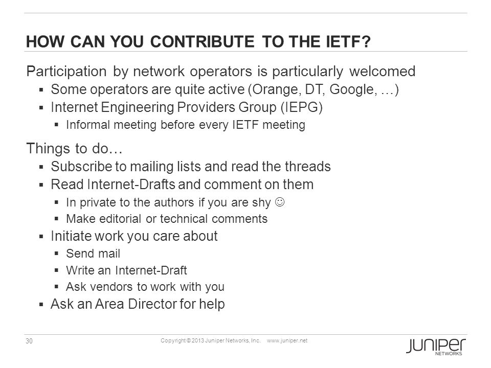 30 Copyright © 2013 Juniper Networks, Inc. www.juniper.net HOW CAN YOU CONTRIBUTE TO THE IETF.