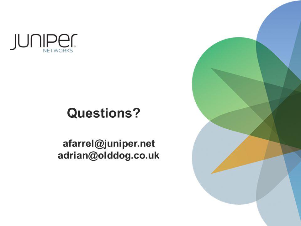 Questions afarrel@juniper.net adrian@olddog.co.uk