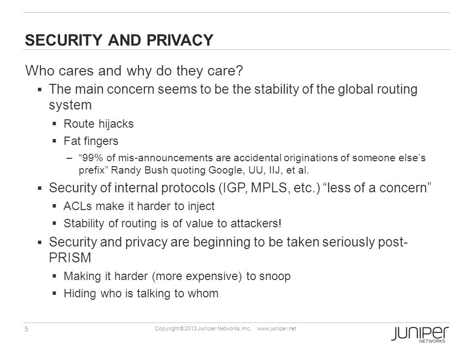 5 Copyright © 2013 Juniper Networks, Inc. www.juniper.net SECURITY AND PRIVACY Who cares and why do they care?  The main concern seems to be the stab