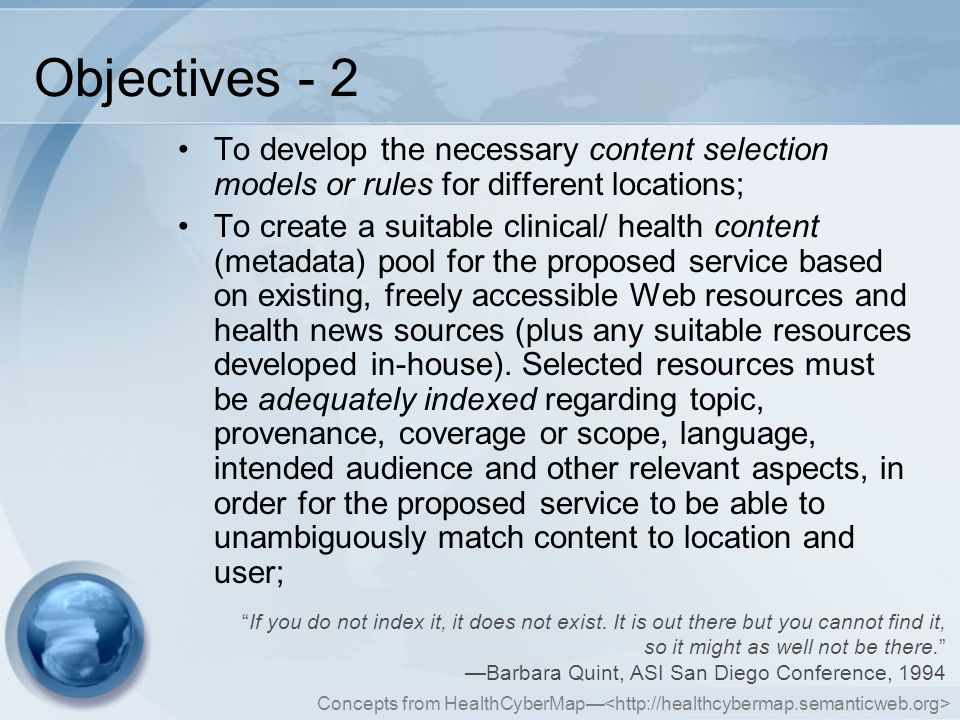Concepts from HealthCyberMap— Objectives - 2 To develop the necessary content selection models or rules for different locations; To create a suitable clinical/ health content (metadata) pool for the proposed service based on existing, freely accessible Web resources and health news sources (plus any suitable resources developed in-house).