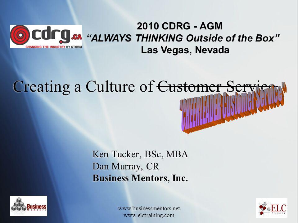 www.businessmentors.net www.elctraining.com Creating a Culture of Customer Service Ken Tucker, BSc, MBA Dan Murray, CR Business Mentors, Inc. Ken Tuck