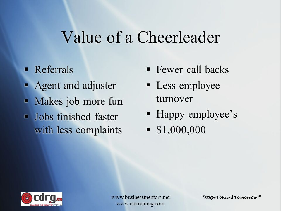 """""""Steps Toward Tomorrow!"""" www.businessmentors.net www.elctraining.com Value of a Cheerleader  Fewer call backs  Less employee turnover  Happy employ"""