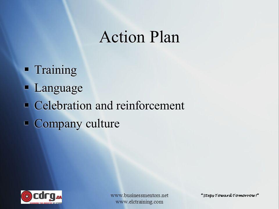 """Steps Toward Tomorrow!"" www.businessmentors.net www.elctraining.com Action Plan  Training  Language  Celebration and reinforcement  Company cultu"