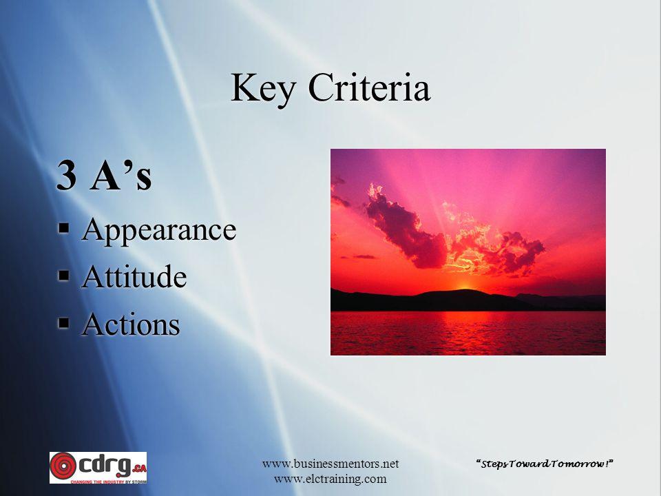 """Steps Toward Tomorrow!"" www.businessmentors.net www.elctraining.com Key Criteria 3 A's  Appearance  Attitude  Actions 3 A's  Appearance  Attitud"