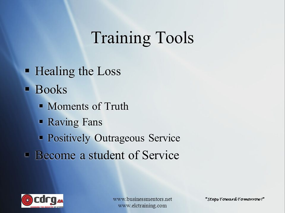 """""""Steps Toward Tomorrow!"""" www.businessmentors.net www.elctraining.com Training Tools  Healing the Loss  Books  Moments of Truth  Raving Fans  Posi"""