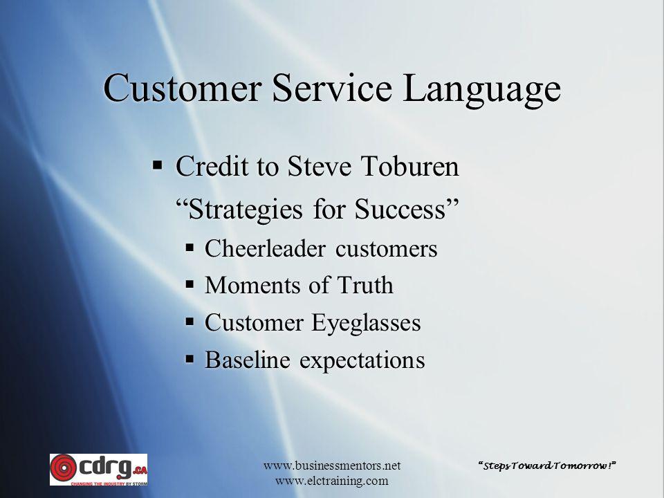 """Steps Toward Tomorrow!"" www.businessmentors.net www.elctraining.com Customer Service Language  Credit to Steve Toburen ""Strategies for Success""  Ch"