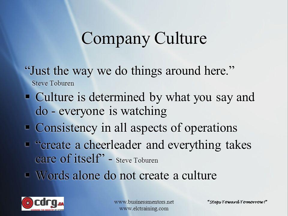 """Steps Toward Tomorrow!"" www.businessmentors.net www.elctraining.com Company Culture ""Just the way we do things around here."" Steve Toburen  Culture"