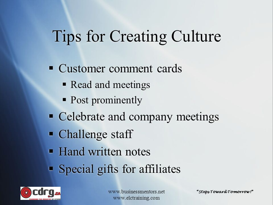 """""""Steps Toward Tomorrow!"""" www.businessmentors.net www.elctraining.com Tips for Creating Culture  Customer comment cards  Read and meetings  Post pro"""