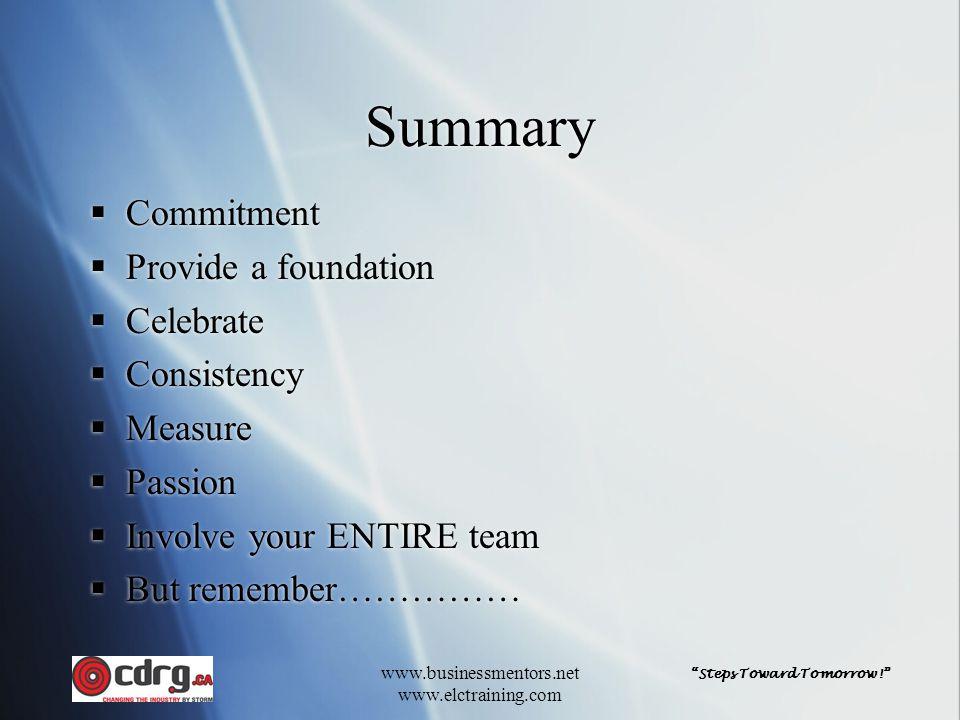 """Steps Toward Tomorrow!"" www.businessmentors.net www.elctraining.com Summary  Commitment  Provide a foundation  Celebrate  Consistency  Measure "