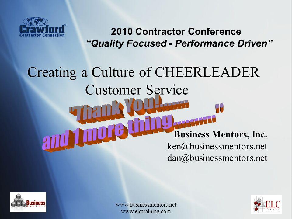 www.businessmentors.net www.elctraining.com Creating a Culture of CHEERLEADER Customer Service Business Mentors, Inc. ken@businessmentors.net dan@busi