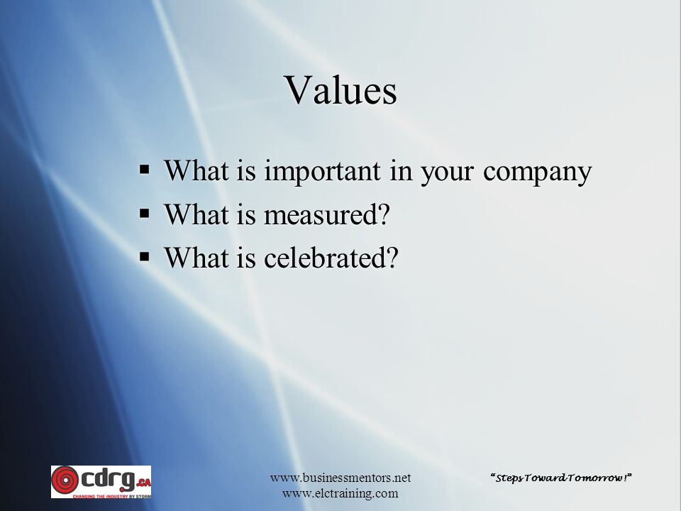 """""""Steps Toward Tomorrow!"""" www.businessmentors.net www.elctraining.com Values  What is important in your company  What is measured?  What is celebrat"""