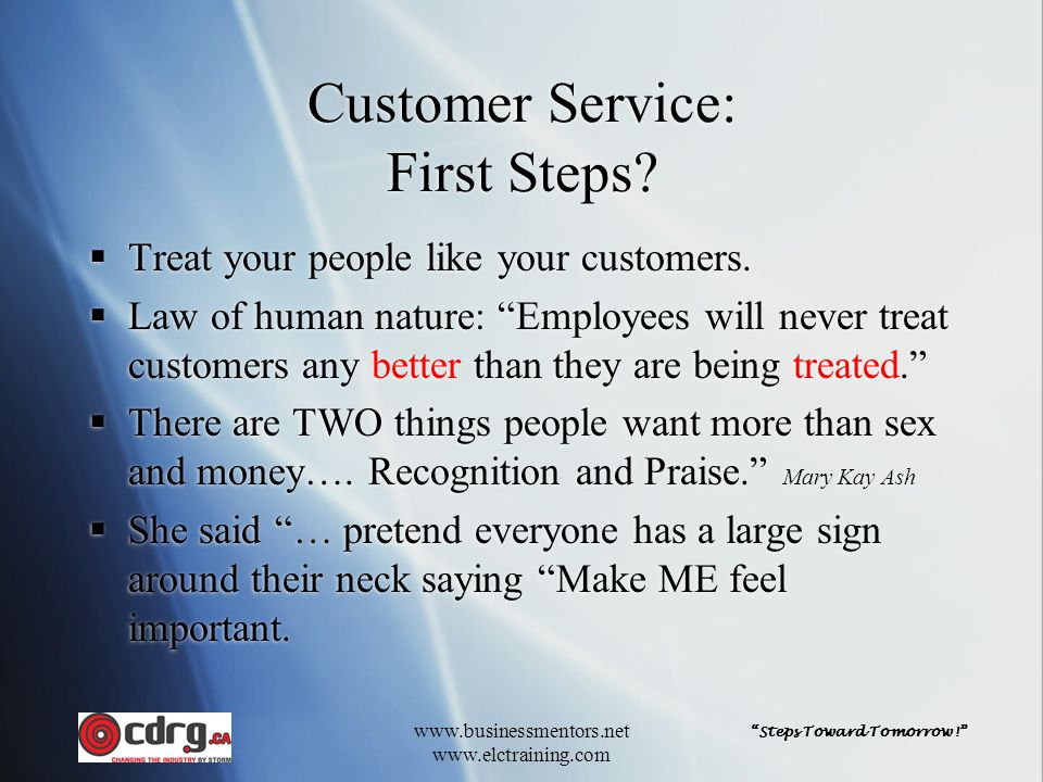 """Steps Toward Tomorrow!"" www.businessmentors.net www.elctraining.com Customer Service: First Steps?  Treat your people like your customers.  Law of"
