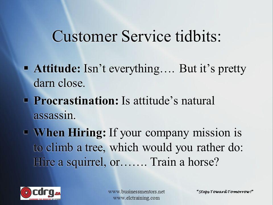 """Steps Toward Tomorrow!"" www.businessmentors.net www.elctraining.com Customer Service tidbits:  Attitude: Isn't everything…. But it's pretty darn clo"
