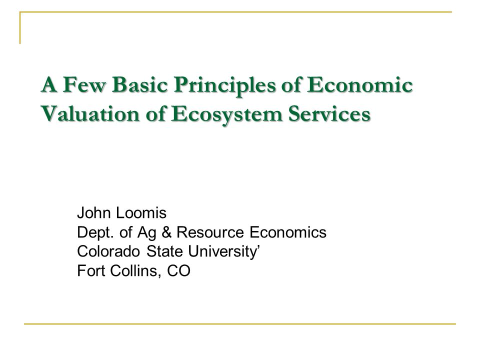 Valuation of Final Ecosystem Goods & Services ES are produced via from:  Natural Capital (input)  Ecosystem Production func (processes, etc)