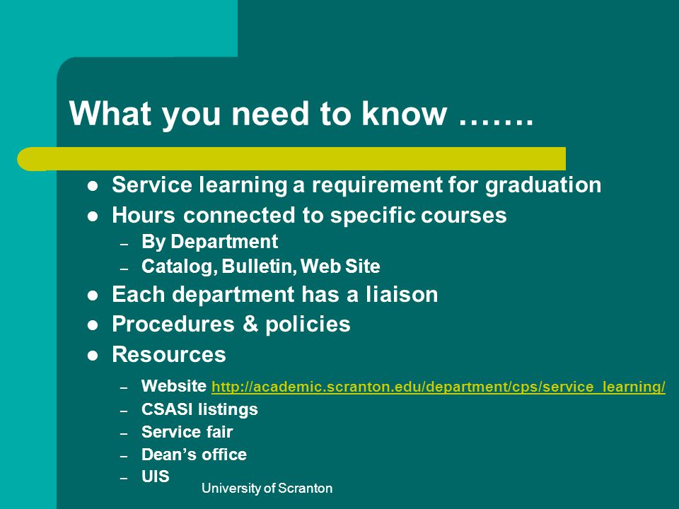 University of Scranton What you need to know ……. Service learning a requirement for graduation Hours connected to specific courses – By Department – C