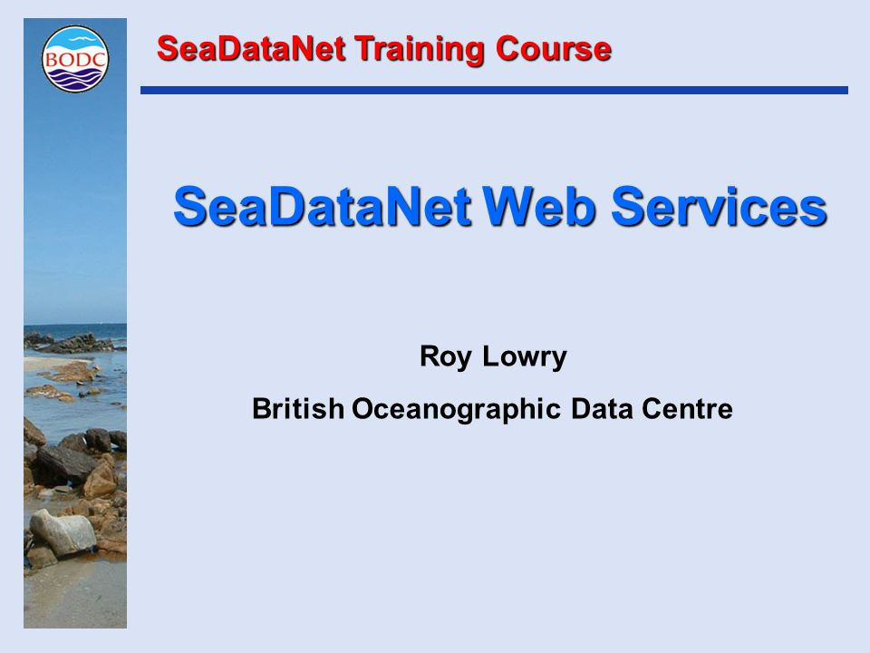 SeaDataNet Web Services Roy Lowry British Oceanographic Data Centre SeaDataNet Training Course