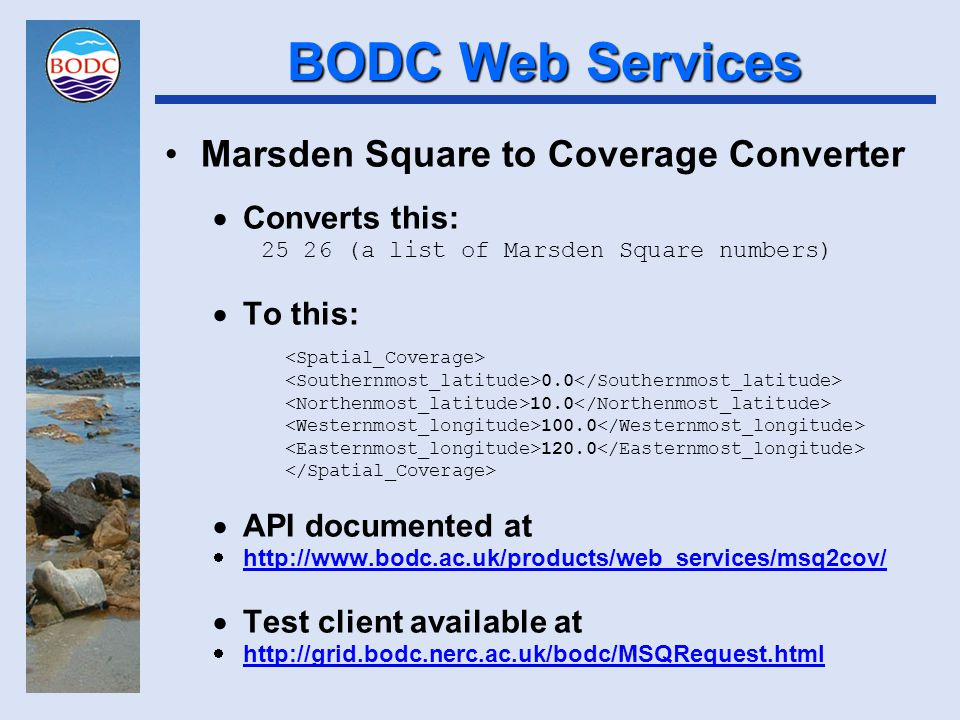 BODC Web Services Marsden Square to Coverage Converter  Converts this: 25 26 (a list of Marsden Square numbers)  To this: 0.0 10.0 100.0 120.0  API