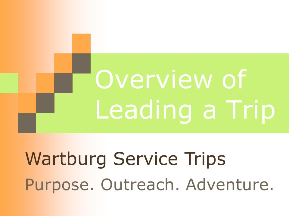 Overview of Leading a Trip Purpose. Outreach. Adventure. Wartburg Service Trips