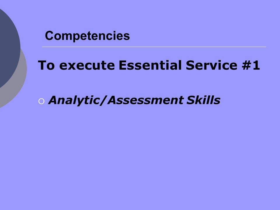 Competencies To execute Essential Service #1  Analytic/Assessment Skills