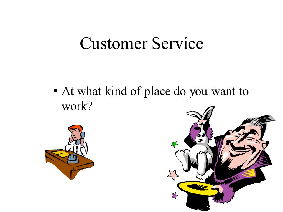 Customer Service  Do you have customers or taxpayers.