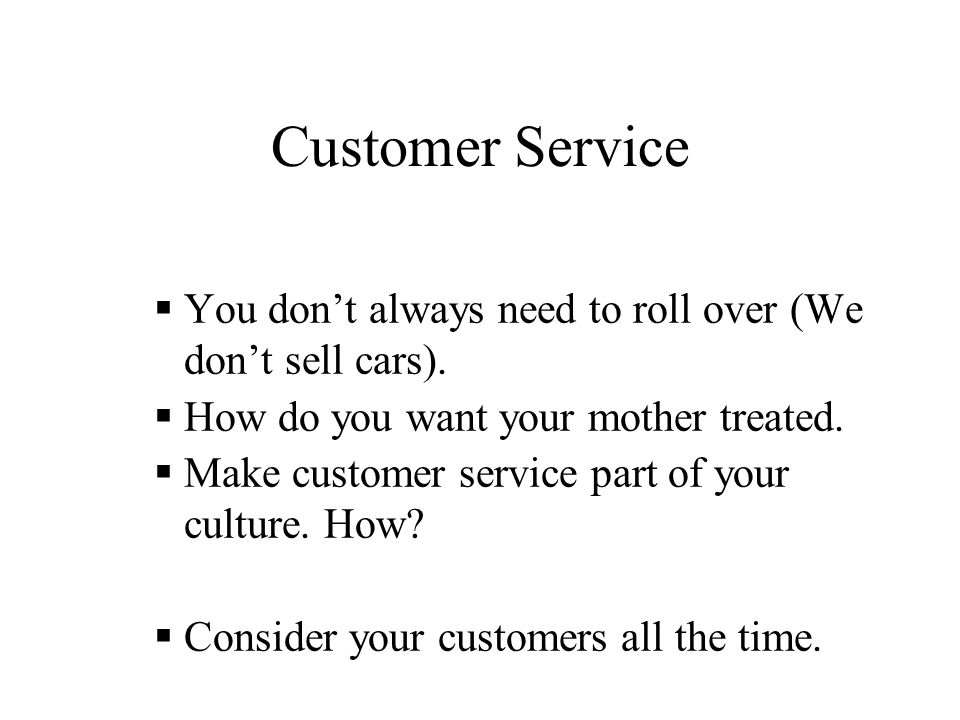 Customer Service  Talk about customers with your staff,  With your boss,  With your council,  With your friends,  With your customers.