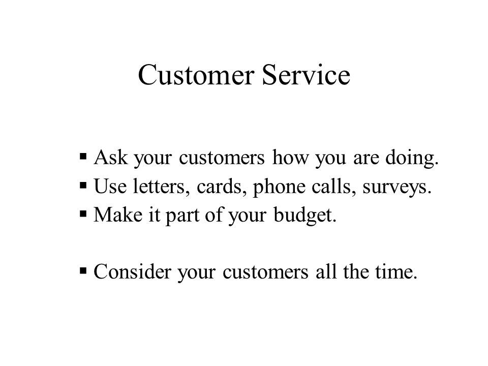 Customer Service  Ask your customers how you are doing.
