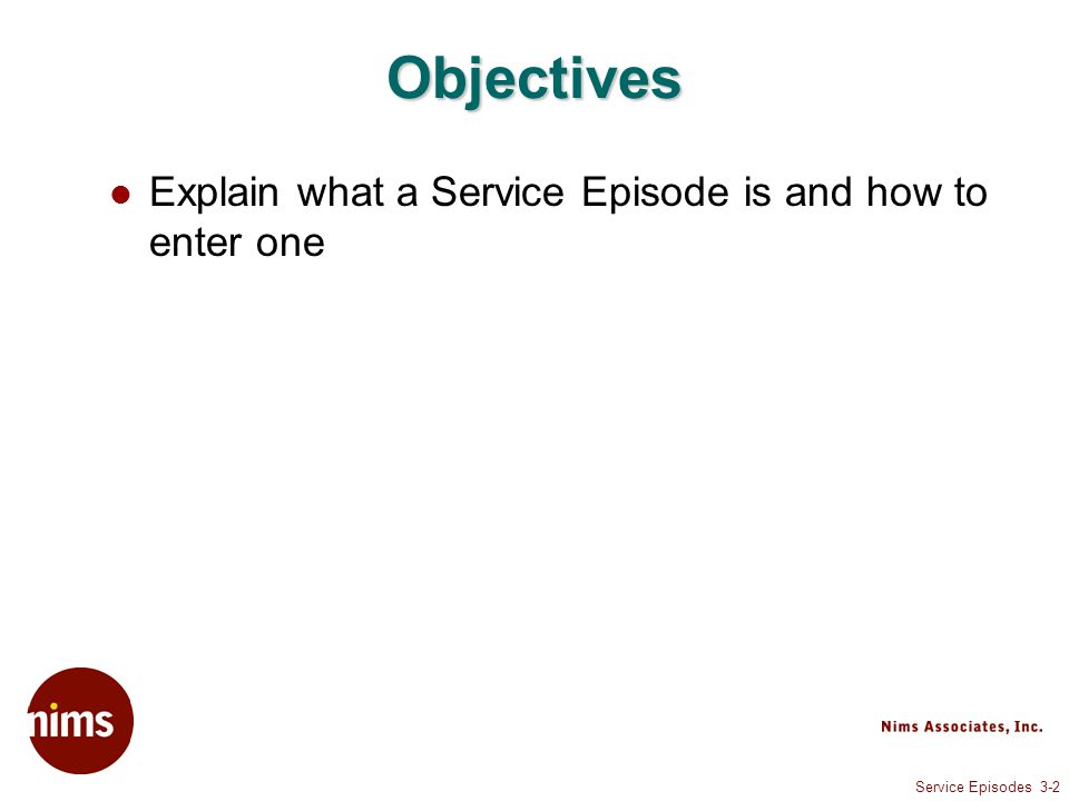 Service Episodes 3-2 Objectives Explain what a Service Episode is and how to enter one