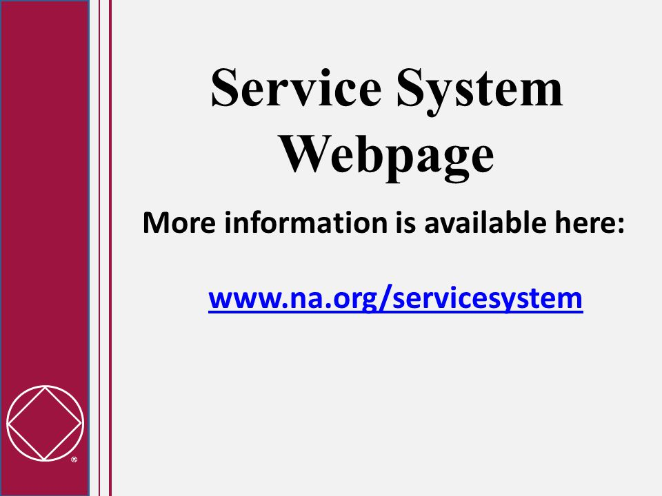  Service System Webpage More information is available here: www.na.org/servicesystem www.na.org/servicesystem