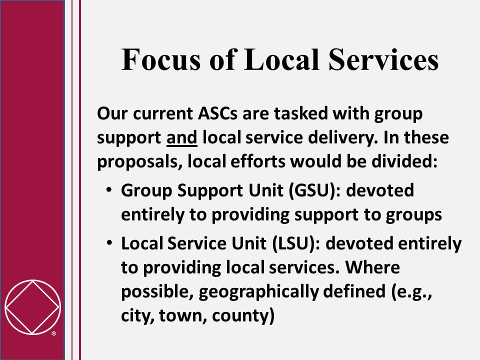  Focus of Local Services Our current ASCs are tasked with group support and local service delivery.