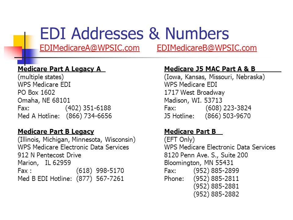 EDI Addresses & Numbers EDIMedicareA@WPSIC.com EDIMedicareB@WPSIC.com EDIMedicareA@WPSIC.comEDIMedicareB@WPSIC.com Medicare Part A Legacy A Medicare J5 MAC Part A & B (multiple states)(Iowa, Kansas, Missouri, Nebraska)WPS Medicare EDI PO Box 16021717 West Broadway Omaha, NE 68101Madison, WI.