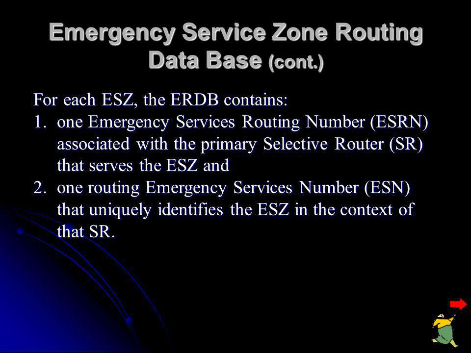 Emergency Service Zone (ESZ) Routing Data Base (RDB)  The ERDB contains routing information associated with each ESZ in a serving area. ESZ  It supp