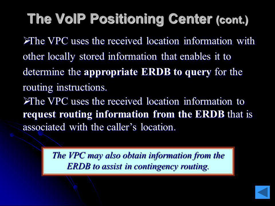 The VoIP Positioning Center VPC is the element that provides routing information to support the routing of VoIP emergency calls, and cooperates in del