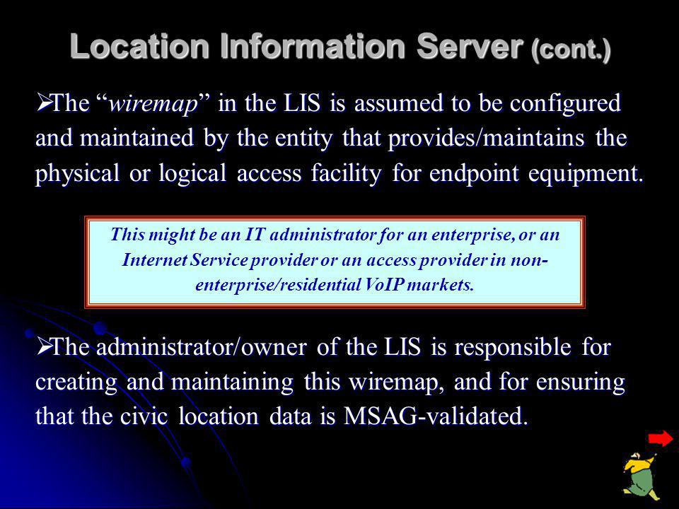Location Information Server  The LIS serves as a repository for location information.  Location information is in the form of civic address or geo-s