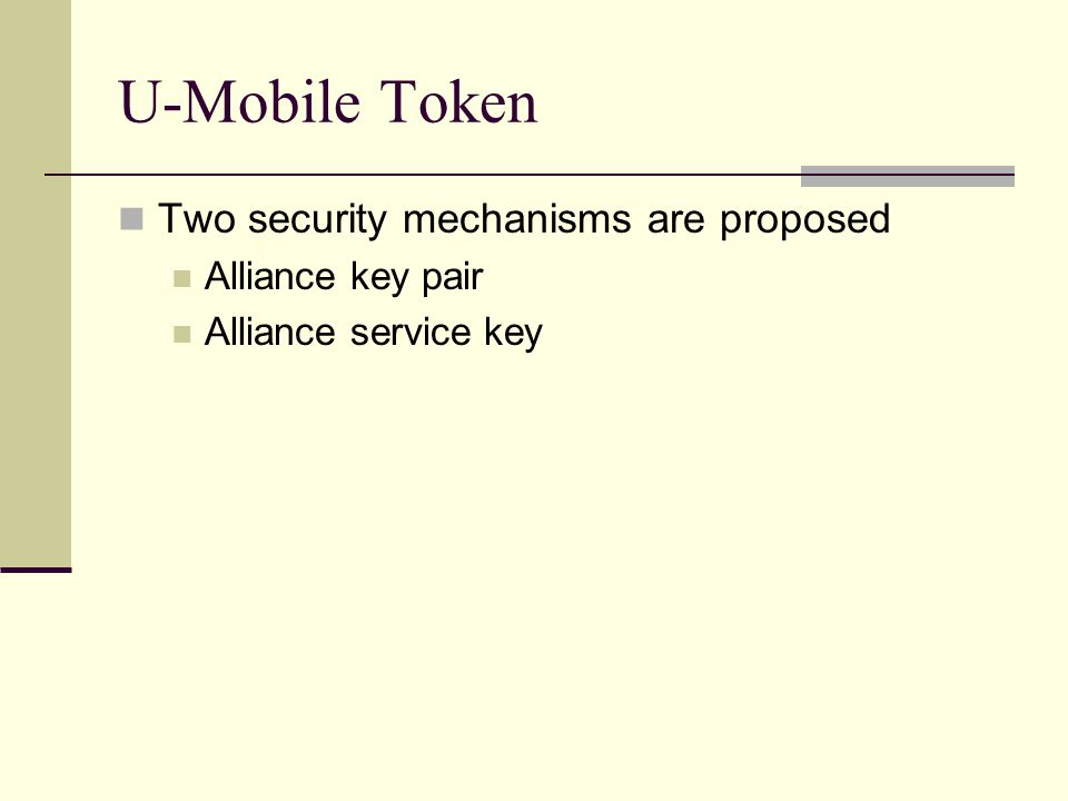 U-Mobile Token Two security mechanisms are proposed Alliance key pair Alliance service key