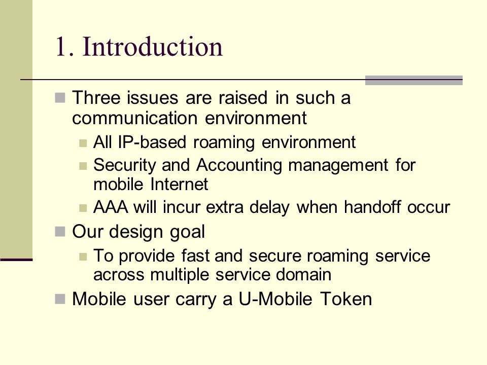 1. Introduction Three issues are raised in such a communication environment All IP-based roaming environment Security and Accounting management for mo